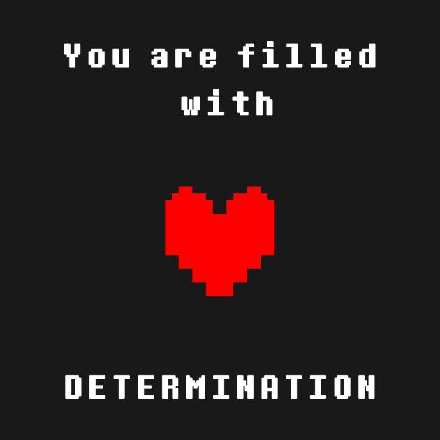 Undertale - You are filled with determination T-shirt by Neegasai on TeePublic