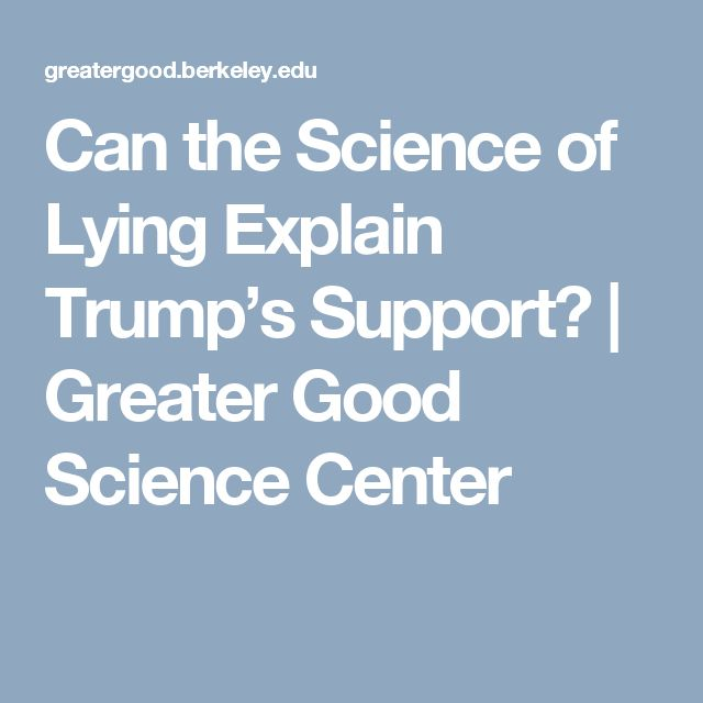 Can the Science of Lying Explain Trump's Support? | Greater Good Science Center
