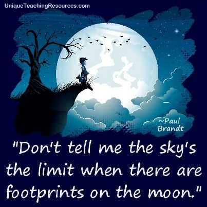 "Paul Brandt:  ""Don't tell me the sky's the limit when there are footprints on the moon."" Download a FREE one page poster for this quote (and many more FREE posters of famous quotes) on this page of Unique Teaching Resources."