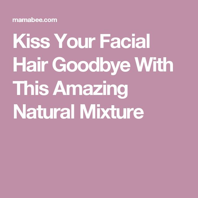 Kiss Your Facial Hair Goodbye With This Amazing Natural Mixture