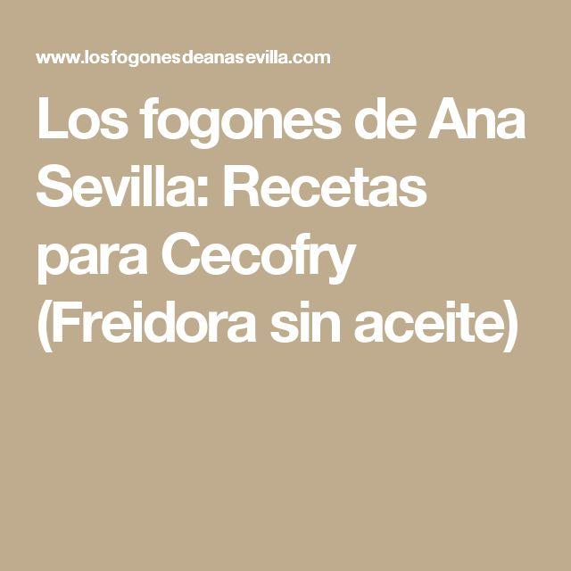 Los fogones de Ana Sevilla: Recetas para Cecofry (Freidora sin aceite)