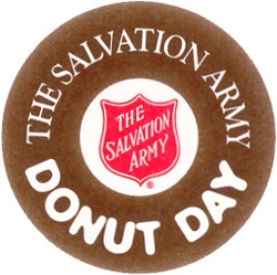 "National Donut Day, held annually on the first Friday of June, was established by The Salvation Army in 1938 to honor The Salvation Army's ""Donut Lassies"" who served these treats to soldiers during World War I. This significant occasion established the donut as a long-standing symbol of the services The Salvation Army continues to provide."
