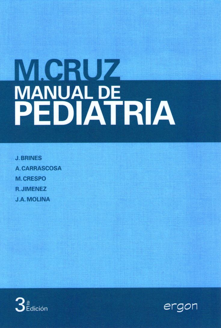 Cruz, M. Manual de pediatría. 3a ed. Madrid : Ergon, cop. 2013