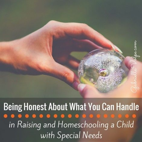 Being Honest About What You Can Handle in Raising and Homeschooling a Child with Special Needs
