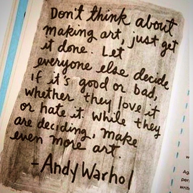 Don't think about making art - Andy Warhol
