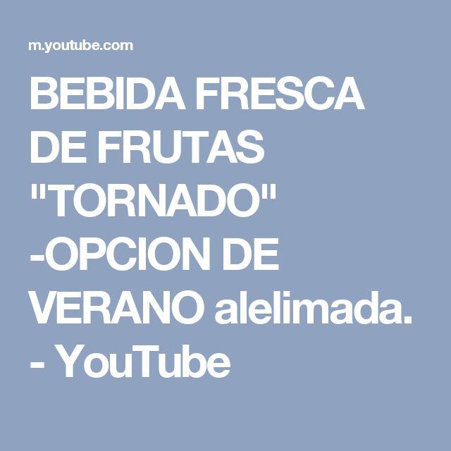 """BEBIDA FRESCA DE FRUTAS """"TORNADO"""" -OPCION DE VERANO alelimada. - YouTube"""