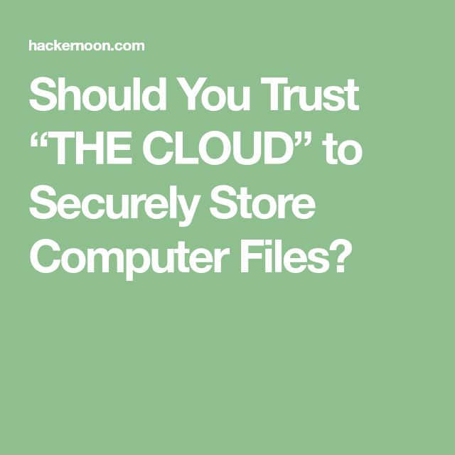 "Should You Trust ""THE CLOUD"" to Securely Store Computer Files?"