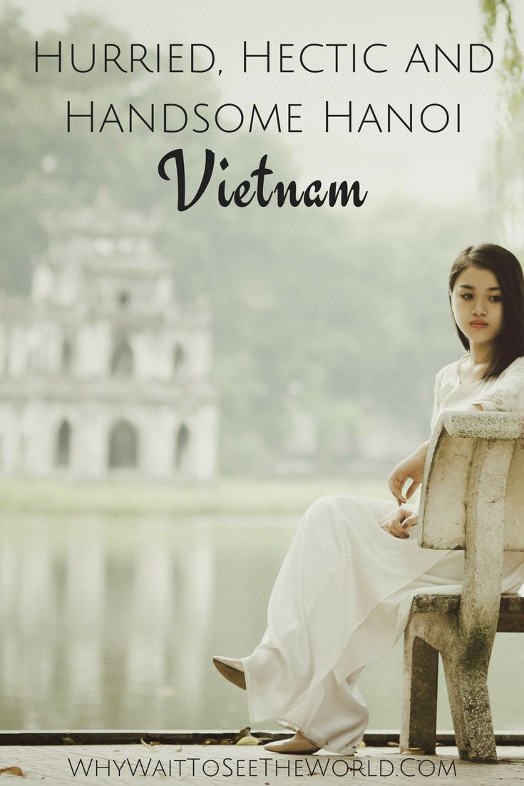 Hurried, Hectic and Handsome Hanoi, Vietnam - Get to know this hurried and hectic city but also incredibly handsome with this introduction.  #hanoi #vietnam #whywait