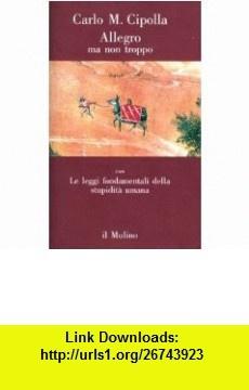 Allegro ma non troppo (Contrappunti) (Italian Edition) (9788815019806) Carlo M Cipolla , ISBN-10: 8815019804  , ISBN-13: 978-8815019806 ,  , tutorials , pdf , ebook , torrent , downloads , rapidshare , filesonic , hotfile , megaupload , fileserve