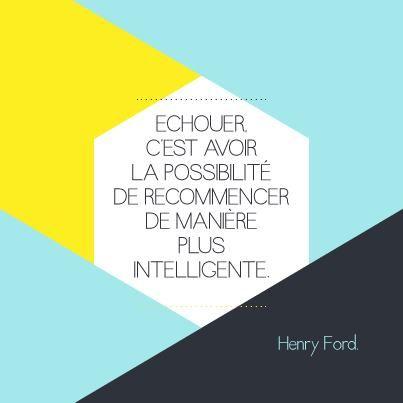 Echouer, c'est avoir la possibilité de recommencer de manière plus intelligente. Henry Ford www.tdah.be