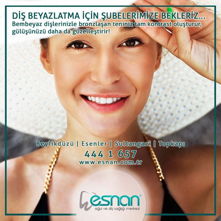 Diş Beyazlatma için şubelerimize bekleriz... Beylikdüzü | Esenler | Sultangazi | Topkapı www.esnan.com.tr 444 1 657