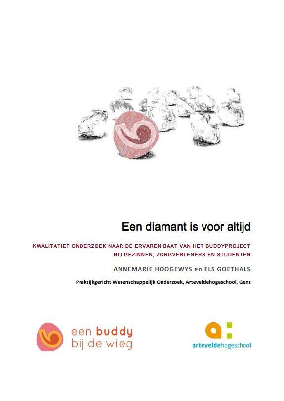 Een diamant is voor altijd : kwalitatief onderzoek naar de ervaren baat van het buddyproject bij gezinnen, zorgverleners en studenten / Hoogewys, Annemarie; Goethals, Els
