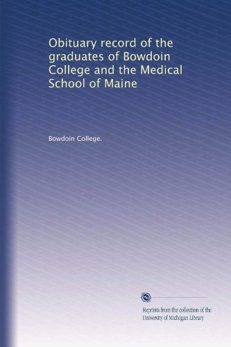Obituary record of the graduates of Bowdoin College and the Medical School of Maine (Volume 3)