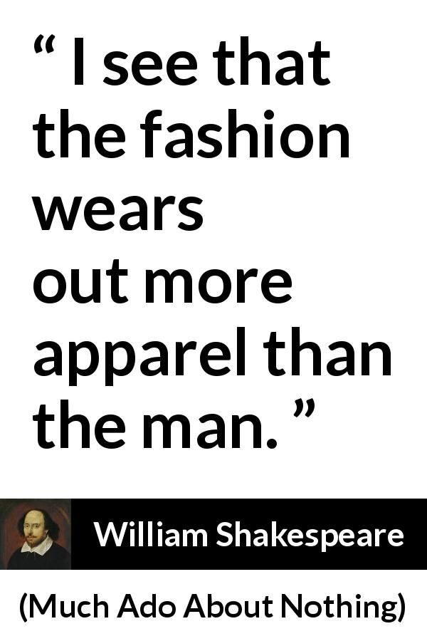 William Shakespeare About Fashion Much Ado About Nothing 1600 William Shakespeare Quotes Shakespeare Quotes William Shakespeare