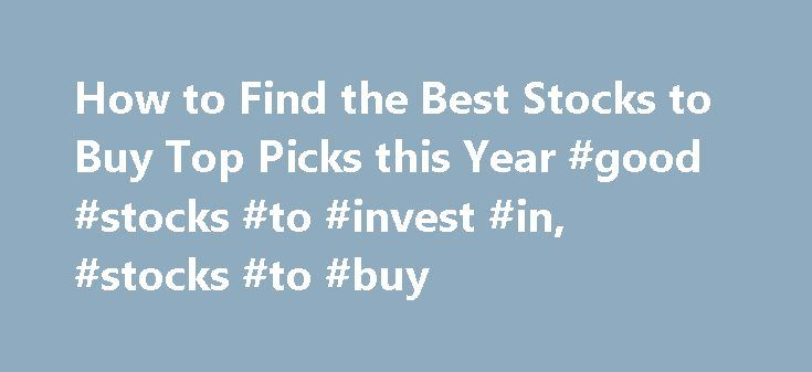 How to Find the Best Stocks to Buy Top Picks this Year #good #stocks #to #invest #in, #stocks #to #buy http://invest.remmont.com/how-to-find-the-best-stocks-to-buy-top-picks-this-year-good-stocks-to-invest-in-stocks-to-buy-2/  Best Stocks to Buy Types of Stocks to Buy Not all stocks are created equal. The reality is that there are actually 11 different industry sectors that qualify stocks. We'll focus on 2 big ones. Energy Energy stocks typically have... Read more