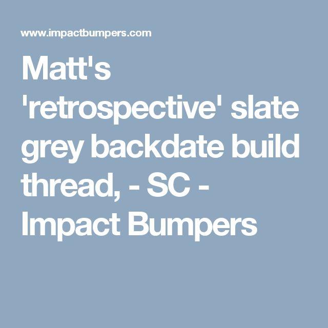 Matt's 'retrospective' slate grey backdate build thread, - SC - Impact Bumpers