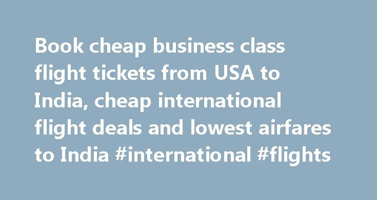 Book cheap business class flight tickets from USA to India, cheap international flight deals and lowest airfares to India #international #flights http://tickets.remmont.com/book-cheap-business-class-flight-tickets-from-usa-to-india-cheap-international-flight-deals-and-lowest-airfares-to-india-international-flights/  About SkyFly Travels Travel to India from USA with cheap prices! For many years, people from around the world, especially the USA have been visiting India in large numbers. This…