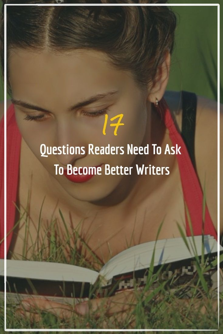 17 Questions A Reader Needs To Ask To Become A Better Writer