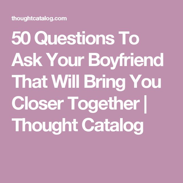 50 Questions To Ask Your Boyfriend That Will Bring You Closer Together | Thought…
