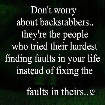 Don't worry about back stabbers.