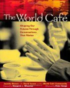 The World Cafe: Shaping Our Futures Through Conversations That Matter by Juanita Brown
