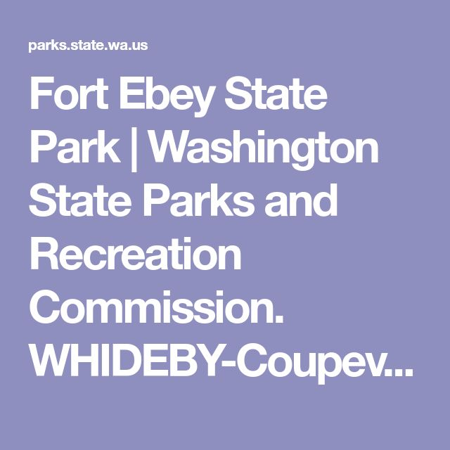 Fort Ebey State Park | Washington State Parks and Recreation Commission. WHIDEBY-Coupeville, WA 98239