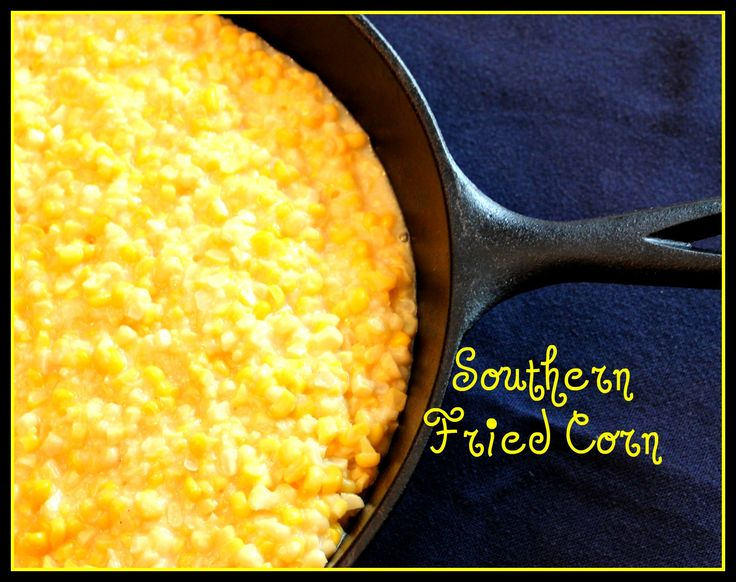 Sweet Tea and Cornbread: Aunt Vel's Southern Fried Corn!