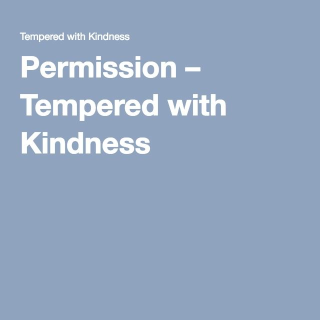 Permission – Tempered with Kindness