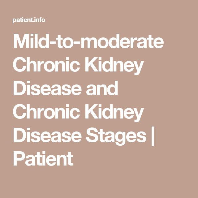 Mild-to-moderate Chronic Kidney Disease and Chronic Kidney Disease Stages | Patient