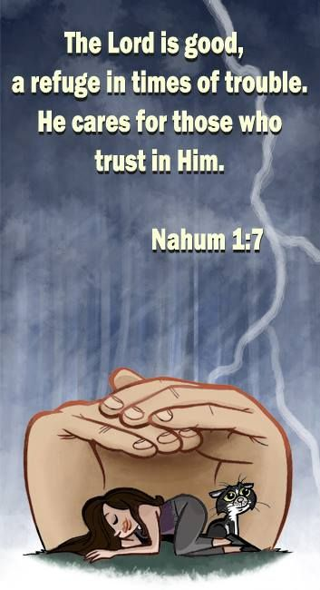 Nahum 1:7 Jehovah is good, a stronghold in the day of distress. He is mindful of those seeking refuge in him.