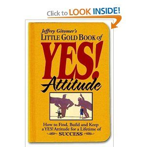 Little Gold Book of YES! Attitude: How to Find, Build and Keep a YES!