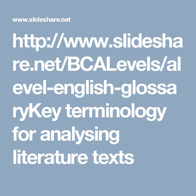 http://www.slideshare.net/BCALevels/alevel-english-glossaryKey terminology for analysing literature texts