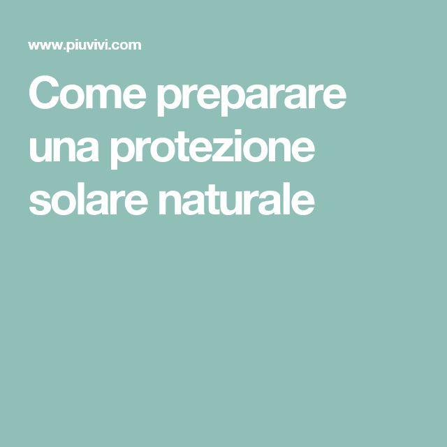 Come preparare una protezione solare naturale