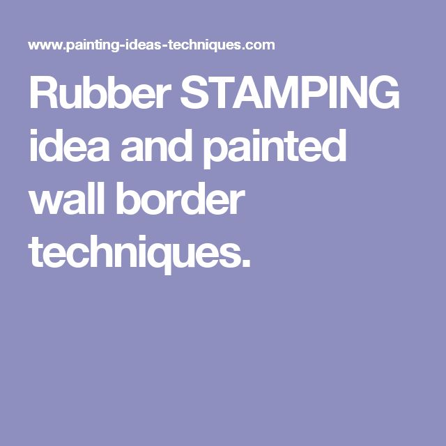 Rubber STAMPING idea and painted wall border techniques.