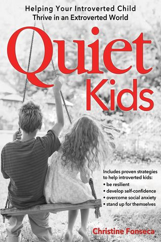 Quiet Kids: Helping Your Introverted Child Thrive in an Extroverted World. must read for parents & teachers
