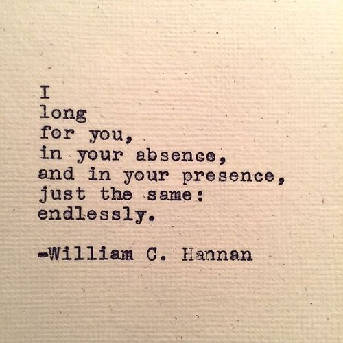 i long for you in your absence and in your presence just the same, endlessly