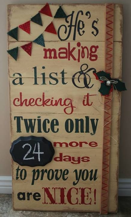 """Cute Christmas Countdown Sign. Think I'd want it to say """"24 more days to prove you've been nice"""" instead tho!"""