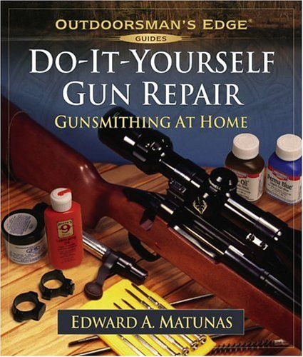 Do-It-Yourself Gun Repair: Gunsmithing at Home (Outdoorsman's Edge) « LibraryUserGroup.com – The Library of Library User Group