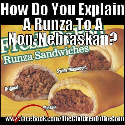 HAHAHA - YOU HAVE TO BE A NEBRASKA CORNHUSKER TO UNDERSTAND a runza!