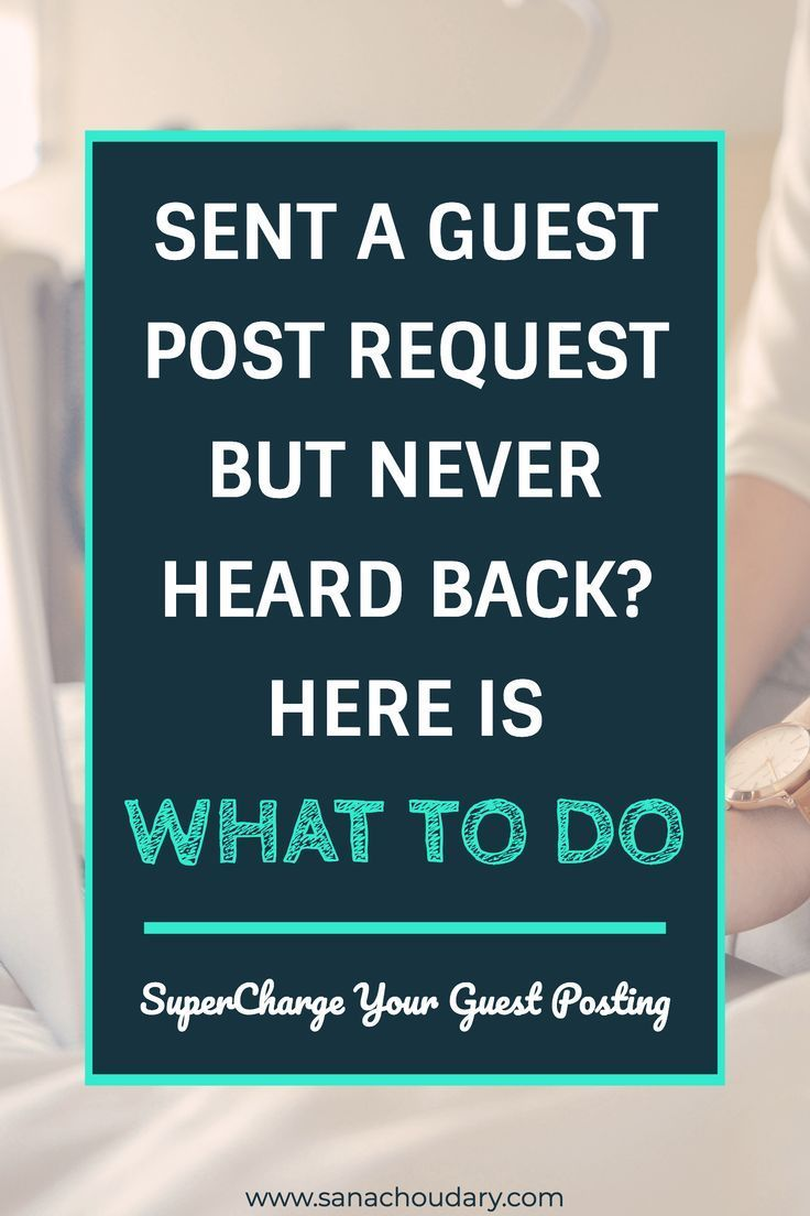 Sent a guest post request but never heard back? HERE is what