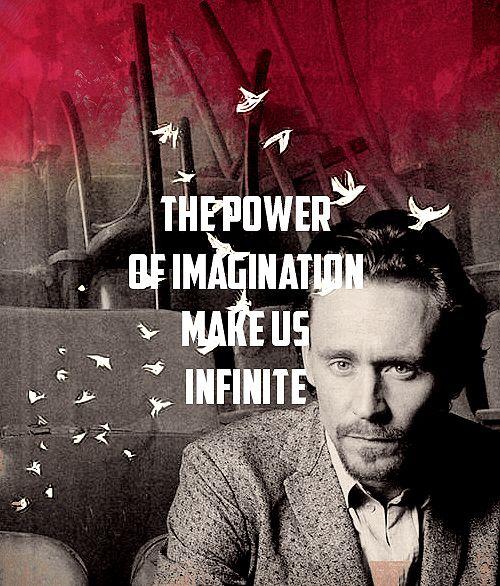 The power of imagination makes us infinite - Tom Hiddleston