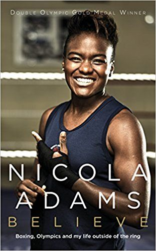 Believe: Boxing, Olympics and my life outside the ring: Amazon.co.uk: Nicola Adams OBE: 9780241300763: Books