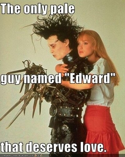 "the only pale guy named ""Edward"" that deserves love is Edward Scissorhands. I agree."