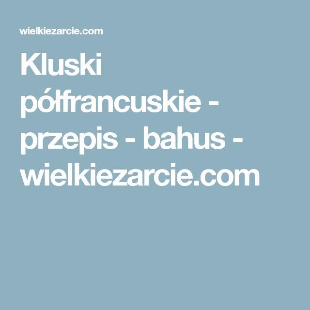 Kluski półfrancuskie - przepis - bahus - wielkiezarcie.com