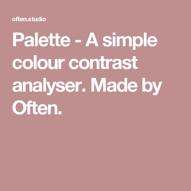 Palette - A simple colour contrast analyser. Made by Often.