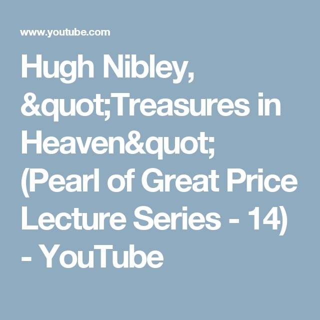 """Hugh Nibley, """"Treasures in Heaven"""" (Pearl of Great Price Lecture Series - 14) - YouTube"""