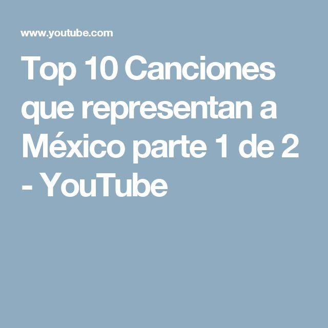 Top 10 Canciones que representan a México parte 1 de 2 - YouTube
