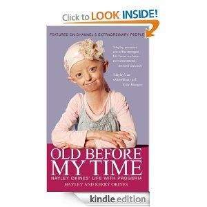 Old Before My Time: Hayley Okines Life with Progeria by Hayley and Kerry Okines: Alison Stokes, Hayley Okines, Kerry Okines (non fiction biography).