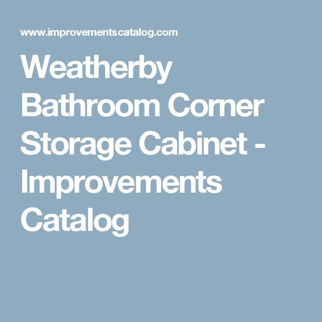 Weatherby Bathroom Corner Storage Cabinet - Improvements Catalog