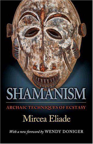 "Shaman:  ""#Shamanism: Archaic Techniques of Ecstasy (Bollingen Series),"" by Mircea Eliade."